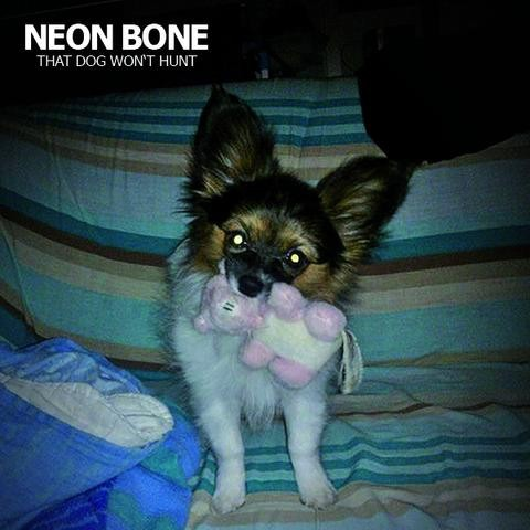 "NEON BONE - THAT DOG WON'T HUNT 12""LP"
