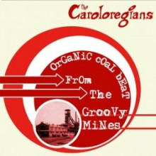 Caroloregians - Organic coal beat from the groovy mines LP