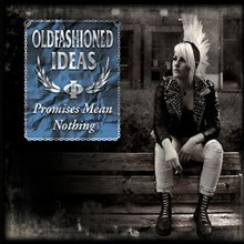 Oldfashioned Ideas ‎- Promises Mean Nothing - CD