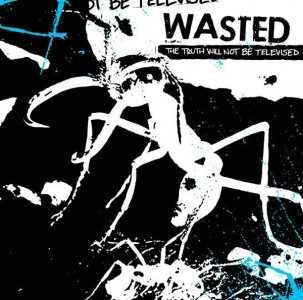 "WASTED-the truth will not be televised 12""LP"