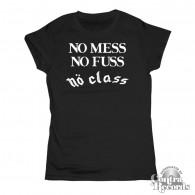 """No Class - """" No Mess, No Fuss..."""" Girl Shirt black"""