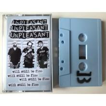 The Unpleasant - Will Still Be Fine - Tape lim.50