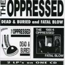 Oppressed ‎- Dead & Buried And Fatal Blow CD