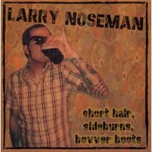 "Larry Noseman - Short Hair, Sideburns, Bovver Boots 7""EP"